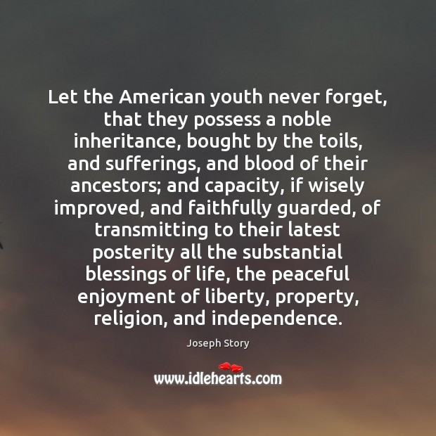 Image, Let the American youth never forget, that they possess a noble inheritance,
