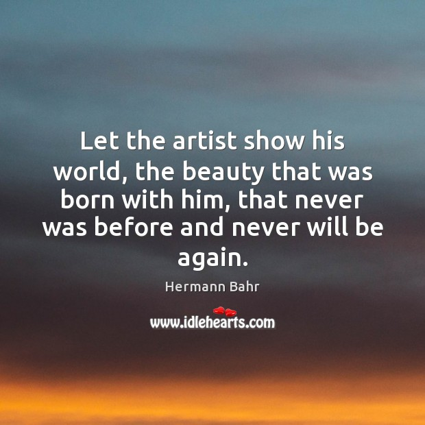 Let the artist show his world, the beauty that was born with Image