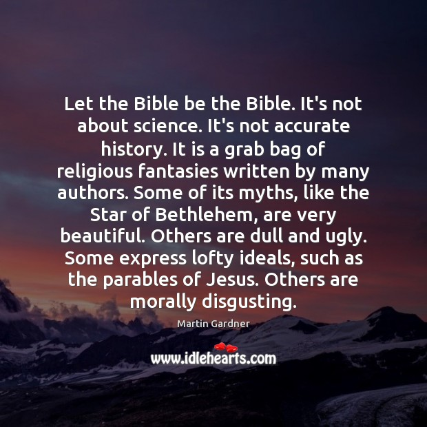 Let the Bible be the Bible. It's not about science. It's not Martin Gardner Picture Quote
