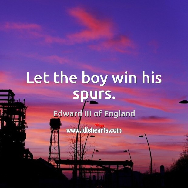Let the boy win his spurs. Image