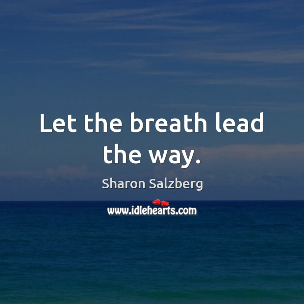 Let the breath lead the way. Image