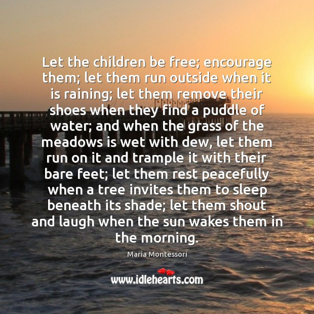 Image, Let the children be free; encourage them; let them run outside when