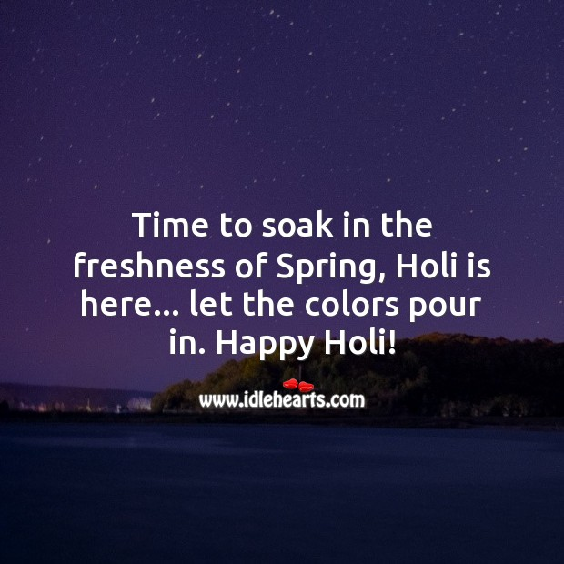 Let the colors pour in. Happy holi! Holi Messages Image