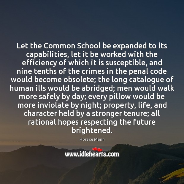 Let the Common School be expanded to its capabilities, let it be Horace Mann Picture Quote
