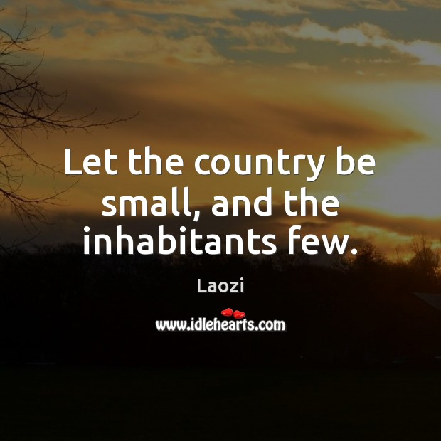Image, Let the country be small, and the inhabitants few.