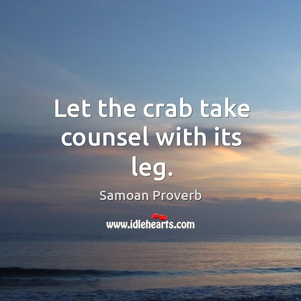 Let the crab take counsel with its leg. Samoan Proverbs Image
