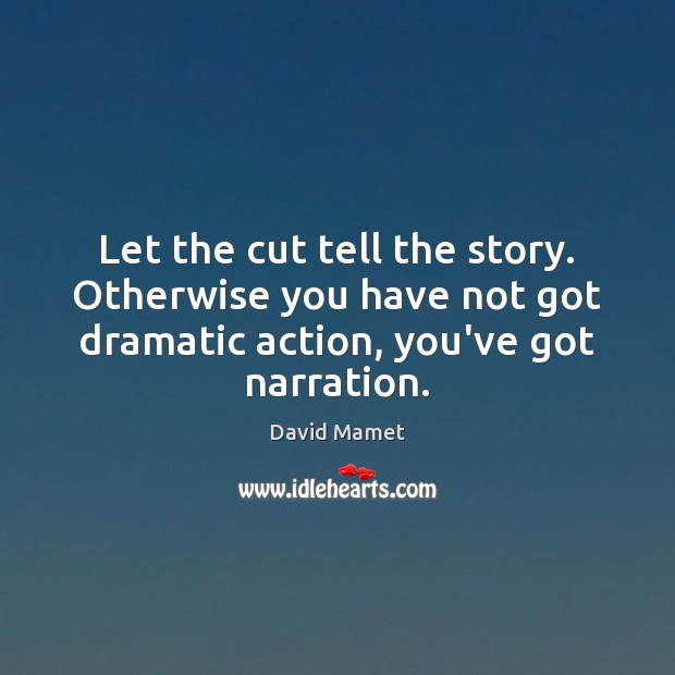 Image, Let the cut tell the story. Otherwise you have not got dramatic
