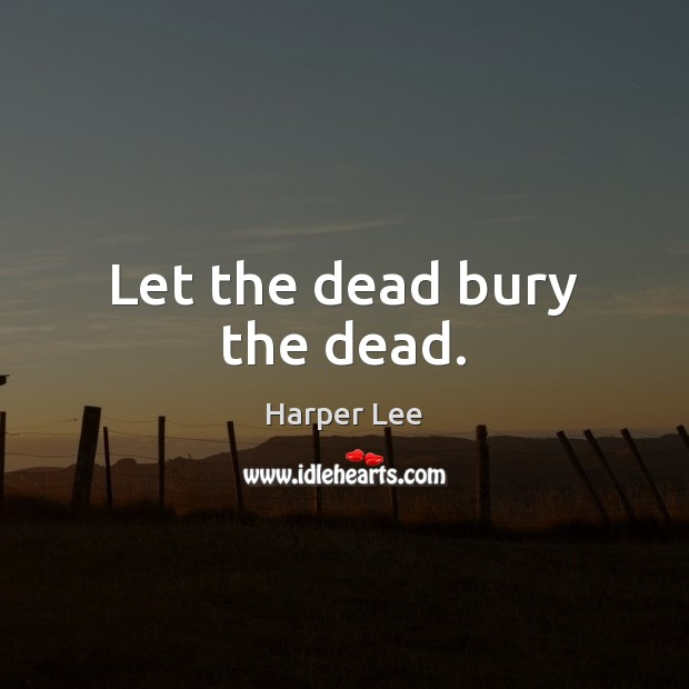 Let the dead bury the dead. Image