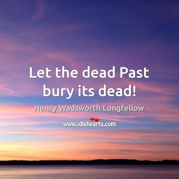 Image, Let the dead Past bury its dead!