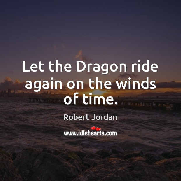 Let the Dragon ride again on the winds of time. Image