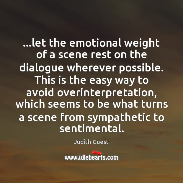 Image, …let the emotional weight of a scene rest on the dialogue wherever