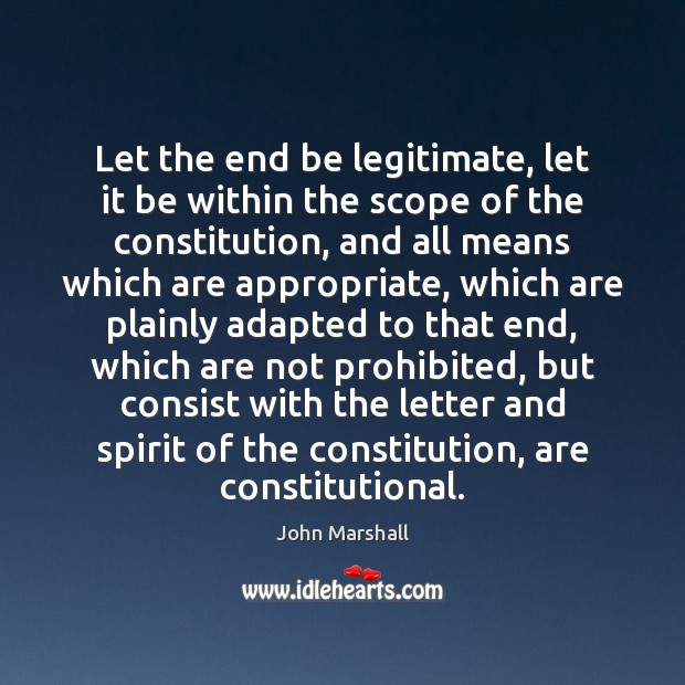 Let the end be legitimate, let it be within the scope of John Marshall Picture Quote