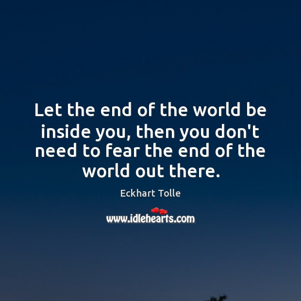 Let the end of the world be inside you, then you don't Image