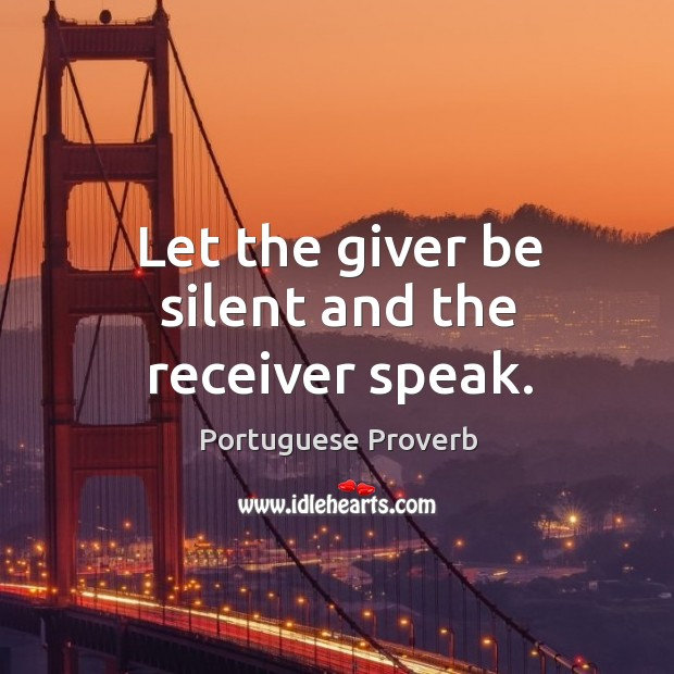 Let the giver be silent and the receiver speak. Image