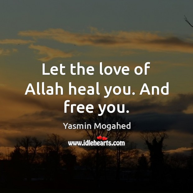 Image, Let the love of Allah heal you. And free you.