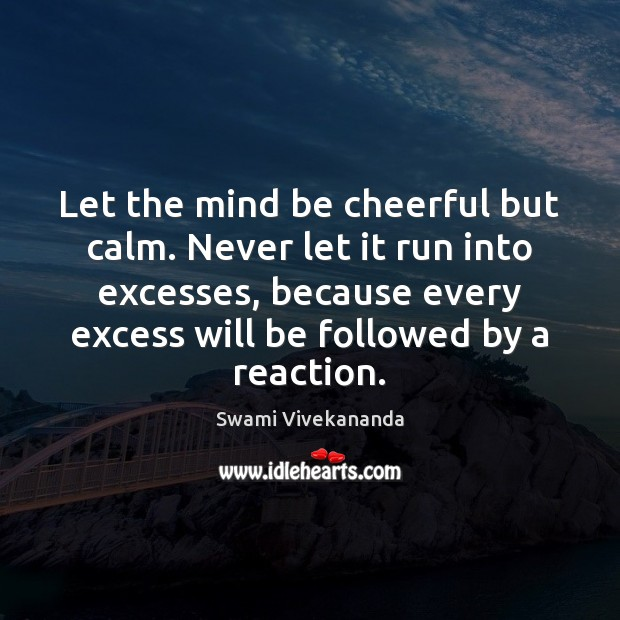 Let the mind be cheerful but calm. Never let it run into Image
