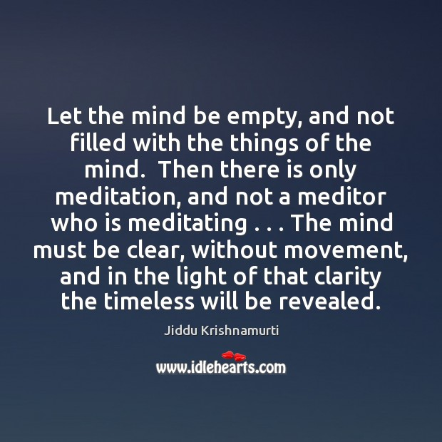 Let the mind be empty, and not filled with the things of Jiddu Krishnamurti Picture Quote