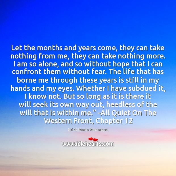 Let the months and years come, they can take nothing from me, Erich Maria Remarque Picture Quote