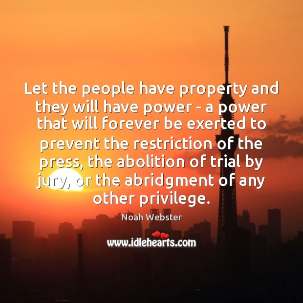 Image, Let the people have property and they will have power – a