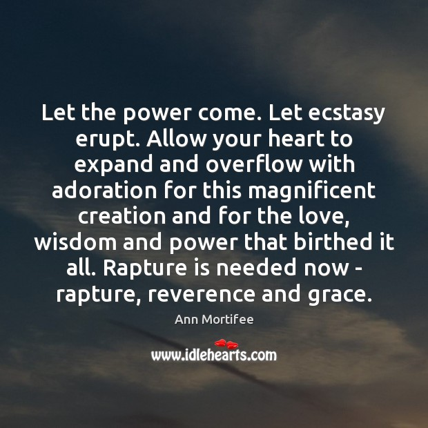 Image, Let the power come. Let ecstasy erupt. Allow your heart to expand