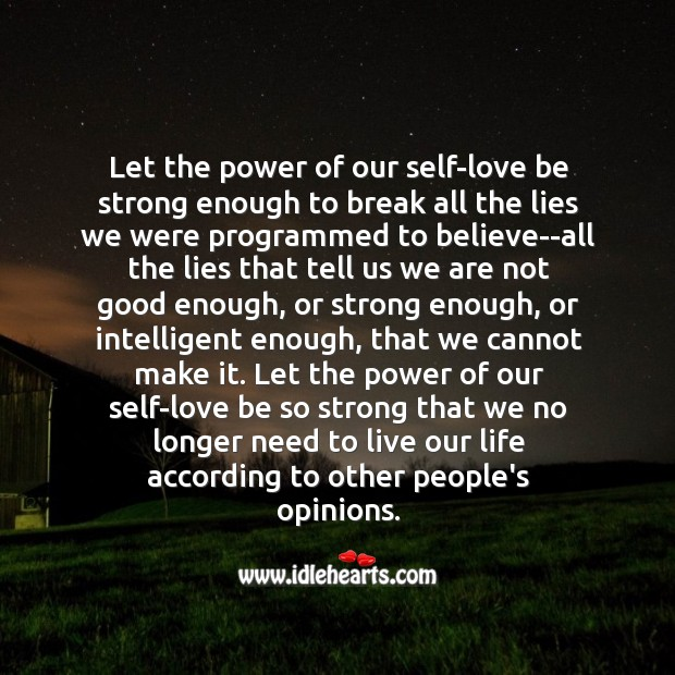 Let the power of our self-love be strong enough to break all the lies we were programmed to believe. Strong Quotes Image