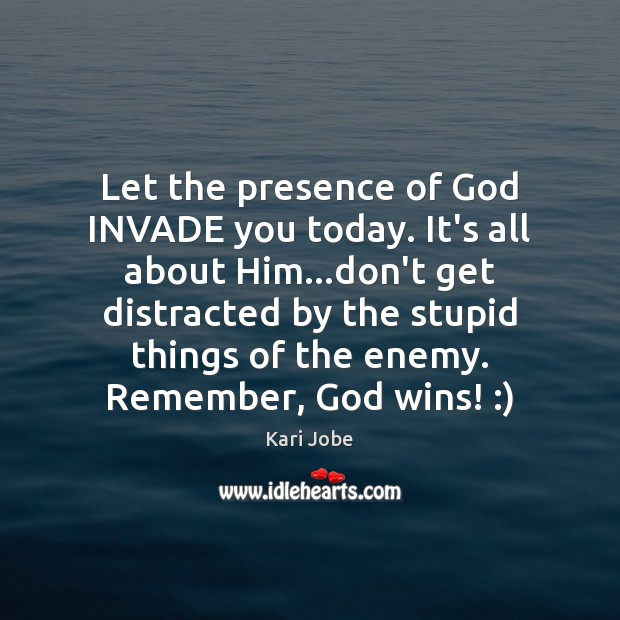 Let the presence of God INVADE you today. It's all about Him… Image
