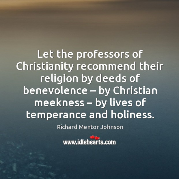 Let the professors of christianity recommend their religion by deeds of benevolence Image