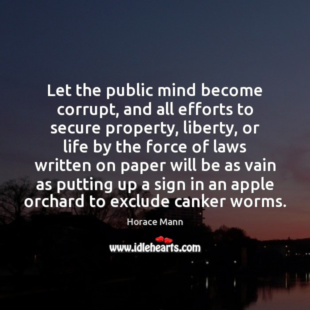 Let the public mind become corrupt, and all efforts to secure property, Horace Mann Picture Quote