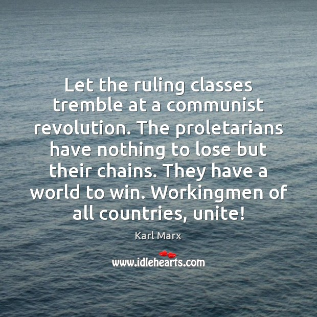 Image about Let the ruling classes tremble at a communist revolution. The proletarians have