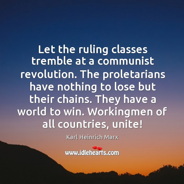 Let the ruling classes tremble at a communist revolution. Karl Heinrich Marx Picture Quote