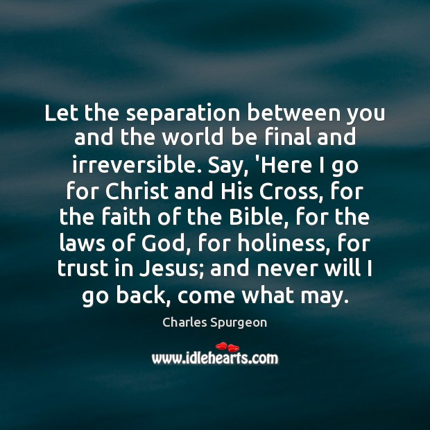 Let the separation between you and the world be final and irreversible. Image