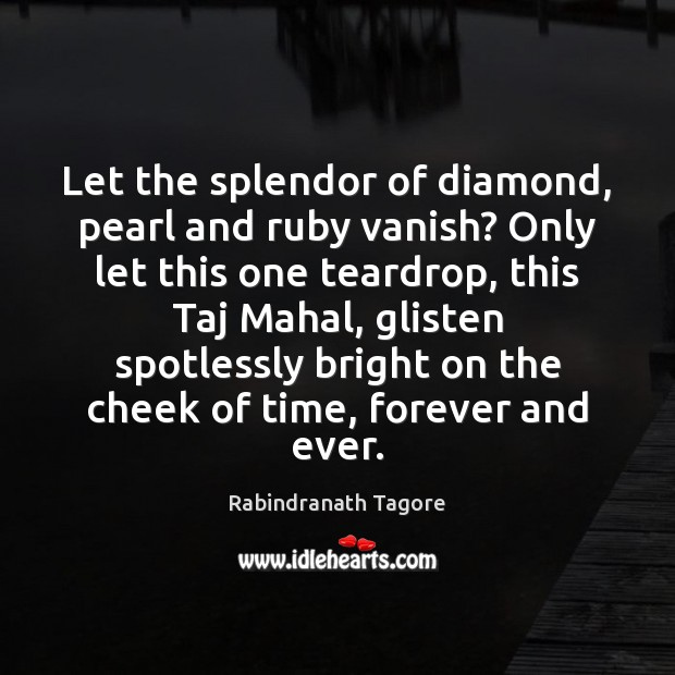 Image, Let the splendor of diamond, pearl and ruby vanish? Only let this