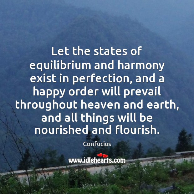 Image, Let the states of equilibrium and harmony exist in perfection, and a