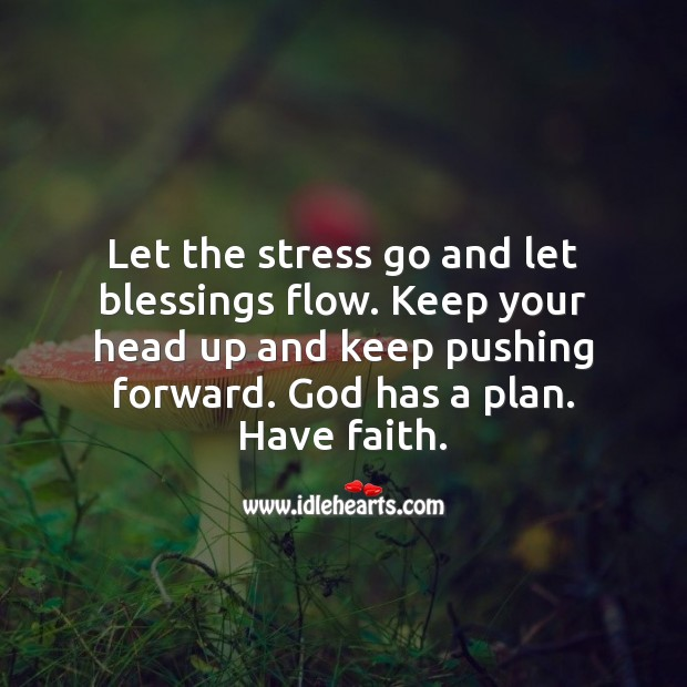Let the stress go and let blessings flow. Plan Quotes Image