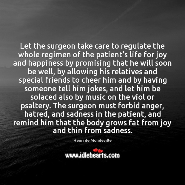 Let the surgeon take care to regulate the whole regimen of the Joy and Happiness Quotes Image