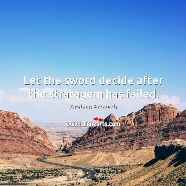Let the sword decide after the stratagem has failed. Arabian Proverbs Image