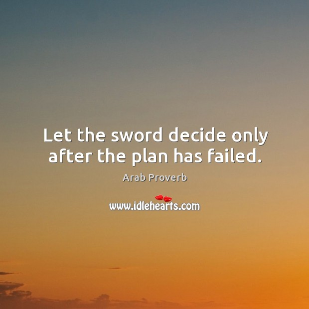 Image, Let the sword decide only after the plan has failed.
