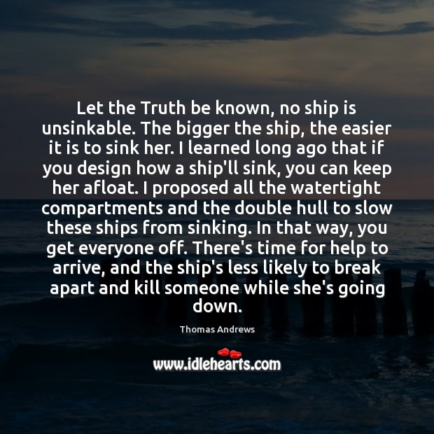 Let the Truth be known, no ship is unsinkable. The bigger the Image