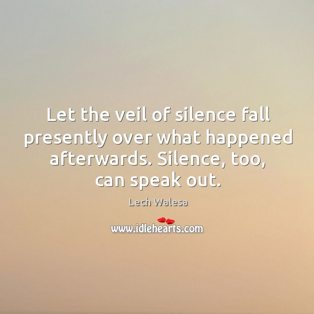 Image, Let the veil of silence fall presently over what happened afterwards. Silence, too, can speak out.