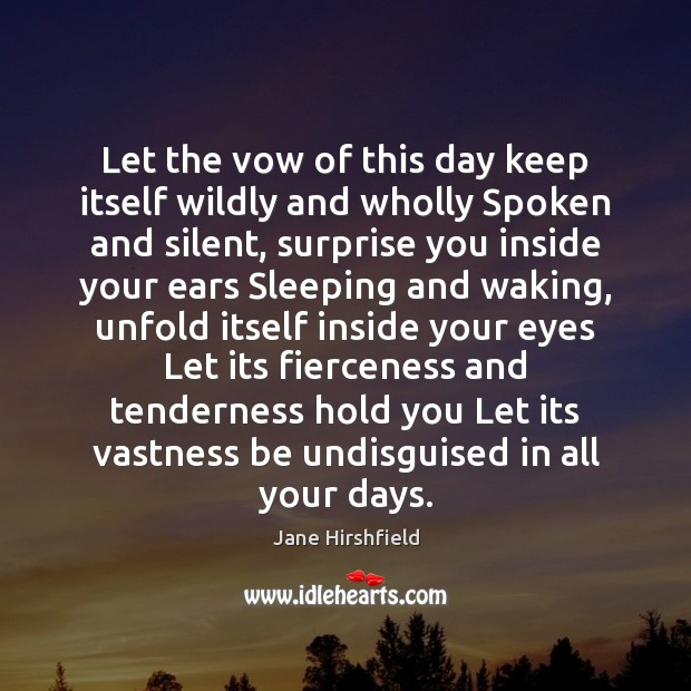 Let the vow of this day keep itself wildly and wholly Spoken Image