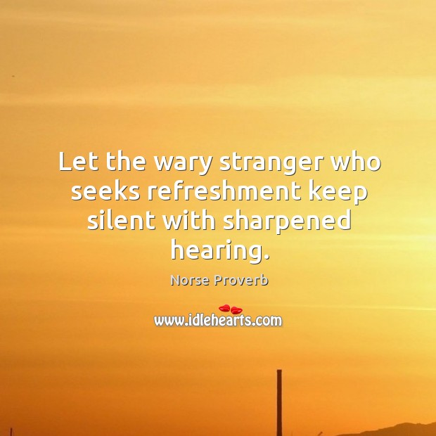Let the wary stranger who seeks refreshment keep silent with sharpened hearing. Norse Proverbs Image