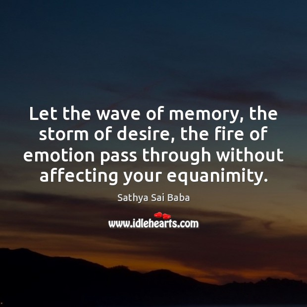 Let the wave of memory, the storm of desire, the fire of Sathya Sai Baba Picture Quote