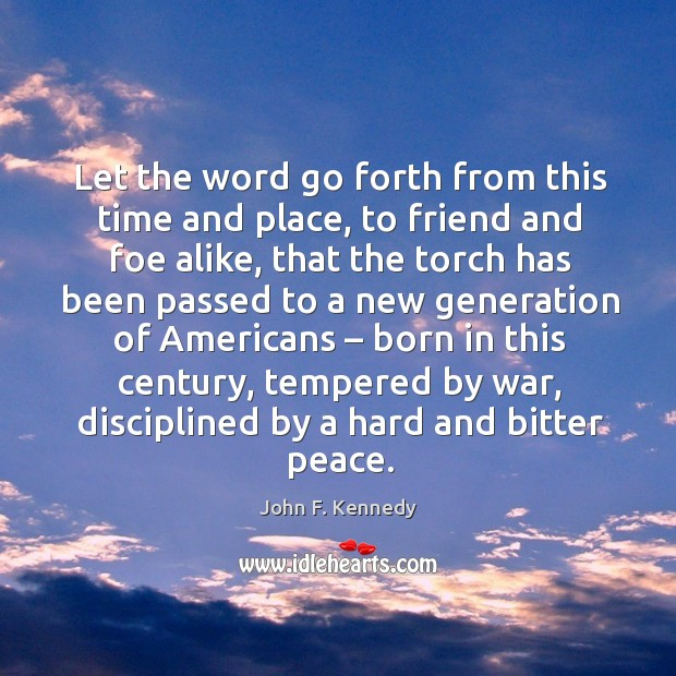 Image, Let the word go forth from this time and place, to friend and foe alike
