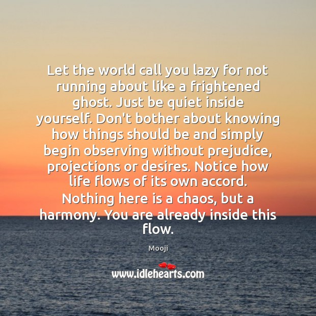 Let the world call you lazy for not running about like a Mooji Picture Quote