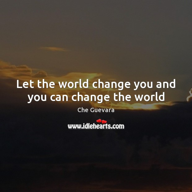 Let the world change you and you can change the world Image