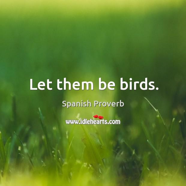 Let them be birds. Image