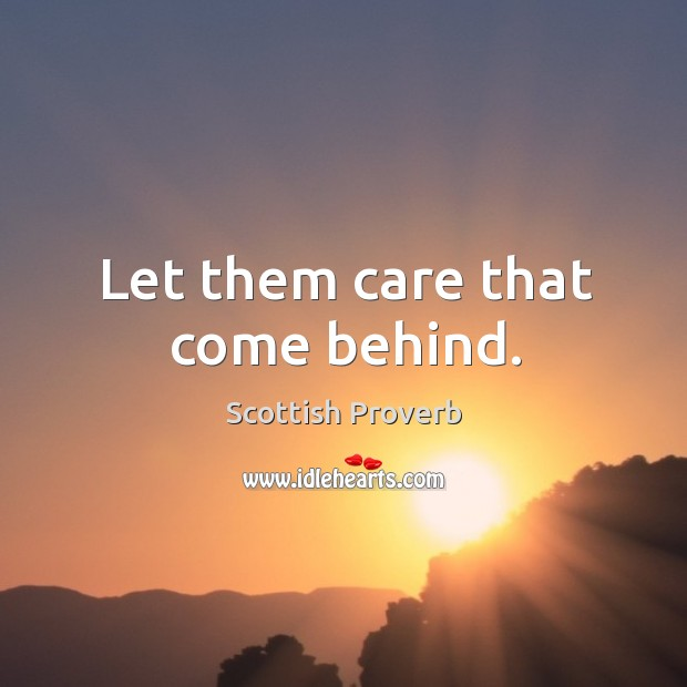 Image, Let them care that come behind.