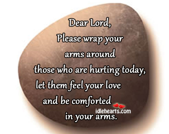 Feel Your Love And Be Comforted In Your Arms.