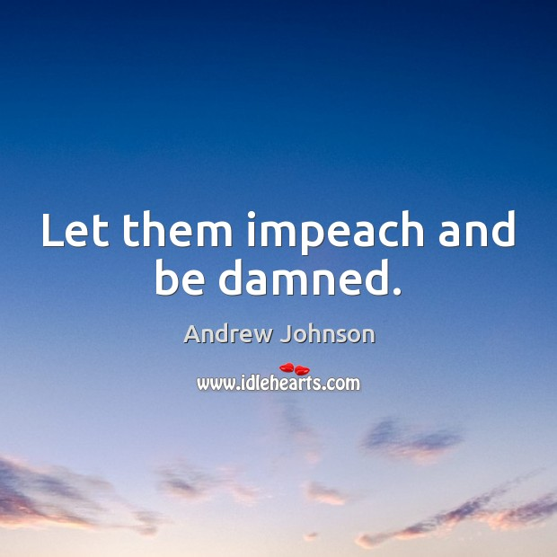 Image, Let them impeach and be damned.