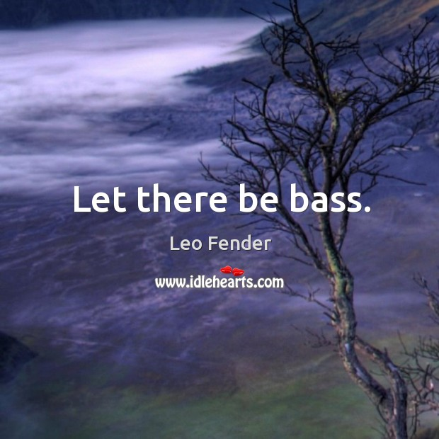 Let there be bass. Image